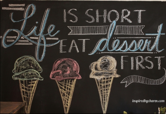 Life Is Short, Eat Dessert First.